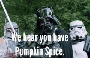 We Hear You Have Pumpkin Spice