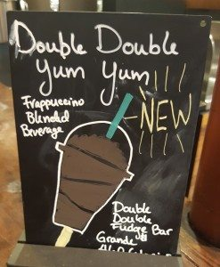 1 - 1 - 20160611_052148 sign for the double double fudge bar Frappuccino